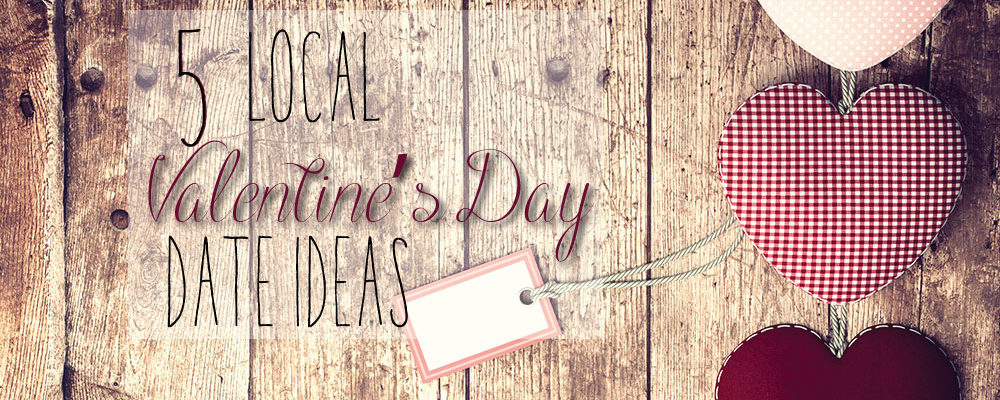 5 Local Valentine's Day Date Ideas