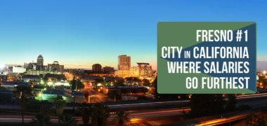 Fresno #1 City in California Where Salaries Go Furthest