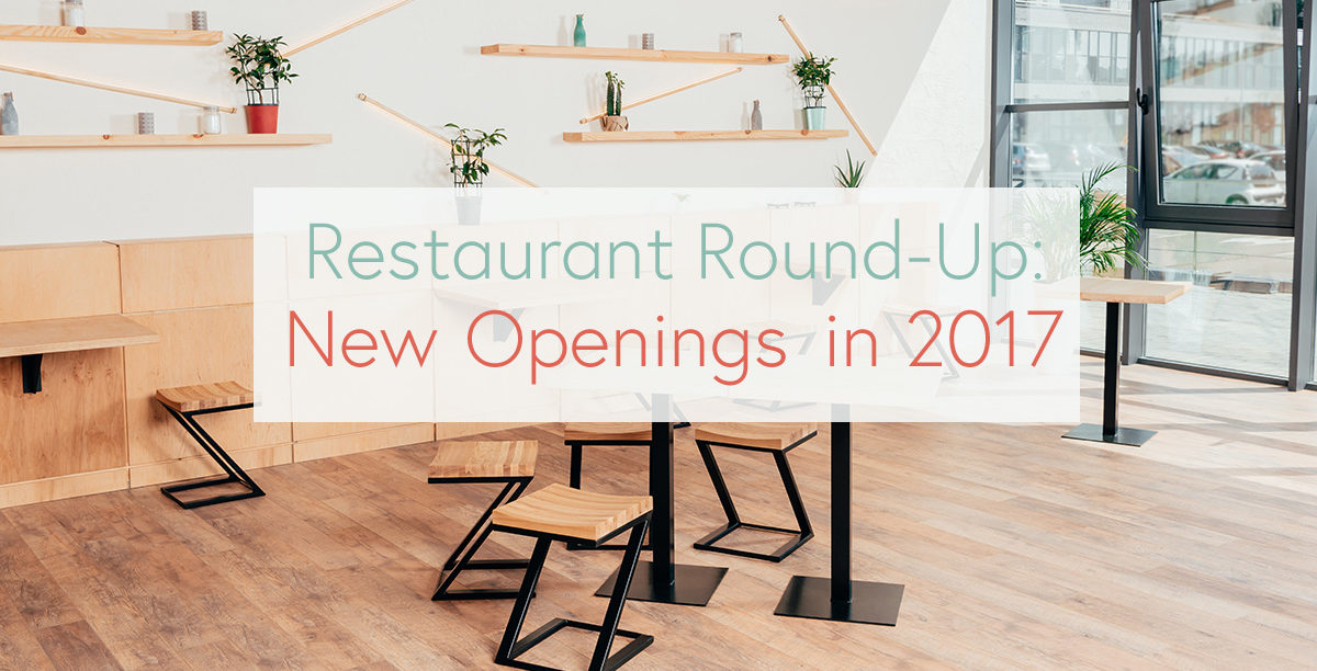 Restaurant Round-Up: New Openings in 2017