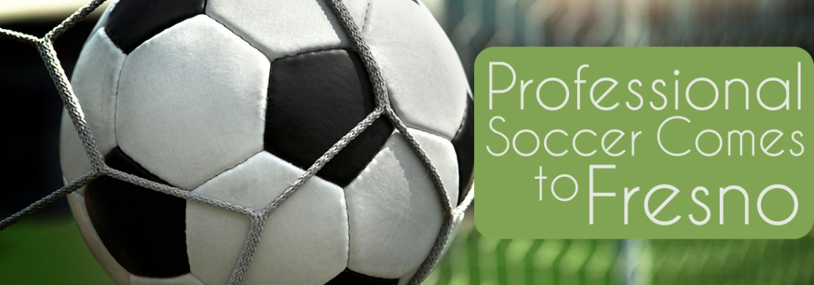 Professional Soccer Comes to Fresno