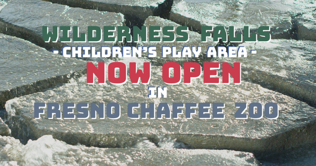 Graphic saying wilderness falls now open in fresno chaffee zoo