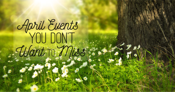 April Events You Don't Want to Miss