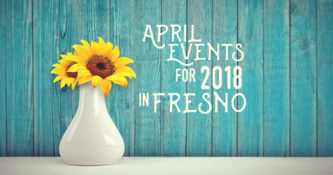 April Events for 2018 in Fresno