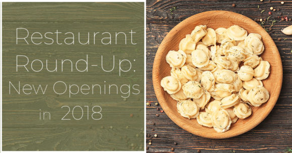 Restaurant Round-Up: New Openings in 2018