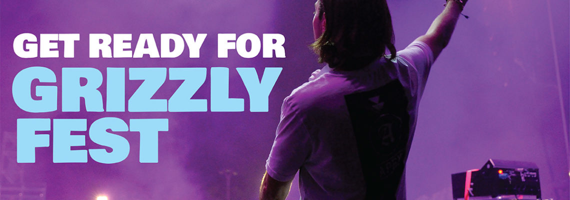 Get Ready for Grizzly Fest